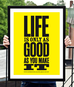 Inspirational quotes image - Life is only as good as you make it